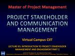 Virtual Campus CIIT LECTURE 05:  INTRODUCTION TO PROJECT STAKEHOLDER MANAGEMENT AND ENGAGEMENT PART 2