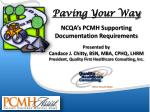 Paving Your  Way NCQA's PCMH Supporting  Documentation Requirements Presented by Candace J. Chitty, BSN, MBA, CPHQ, LHRM