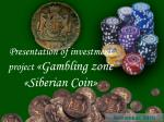 Presentation of investment project  « Gambling zone   « Siberian Coin »