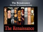 The  Renaissance Outcome: The Renaissance in Italy