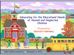 Advocating for the Educational Needs  of Abused and Neglected  Children