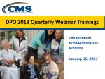 DPO 2013 Quarterly Webinar Trainings