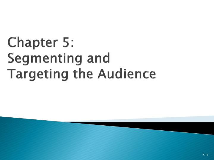 chapter 5 segmenting and targeting the audience n.