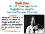 Unit One: Moral Courage and Righteous Anger- Necessities for Change