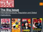 The Big Issue International Issues; Regulation and Global Implications.