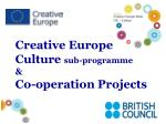 Creative Europe  Culture  sub-programme & Co-operation Projects