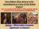 Does Robert Clive deserve to be remembered as a hero of the British Empire?