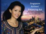 Singapore Airlines' Balancing Act Asia's premier carrier successfully executes a dual strategy: it offers world-class se