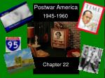 Postwar America       1945-1960       Chapter 22