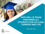 HOW WELL IS TEXAS PREPARING ALL  STUDENTS FOR COLLEGE,  CAREERS AND LIFE September 2012