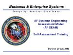 AF Systems Engineering Assessment Model (AF SEAM) Self-Assessment Training