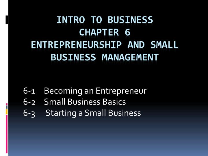 6 1 becoming an entrepreneur 6 2 small business basics 6 3 starting a small business n.