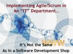 "Implementing Agile/Scrum in An ""IT"" Department…"