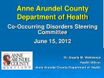Anne Arundel County Department of Health Co-Occurring Disorders Steering Committee June 15, 2012 Dr. Angela M.  Wakhweya