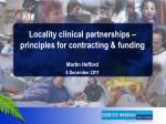 Locality clinical partnerships – principles for contracting & funding Martin Hefford