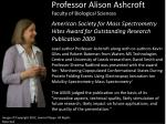 Professor Alison Ashcroft Faculty of Biological Sciences American Society for Mass Spectrometry Hites Award for Outsta