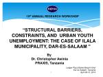 """""""STRUCTURAL BARRIERS, CONSTRAINTS, AND  URBAN YOUTH UNEMPLOYMENT: THE CASE OF ILALA MUNICIPALITY, DAR-ES-SALAAM """""""