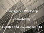 Convergence  Workshop co-hosted  by  EuroRec and  DG Connect (EC)