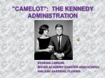 """CAMELOT"": THE KENNEDY ADMINISTRATION"