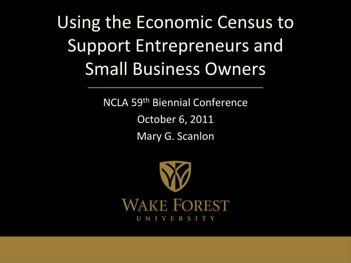 using the economic census to support entrepreneurs and small business owners n.