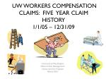 UW WORKERS COMPENSATION CLAIMS: FIVE YEAR CLAIM HISTORY 1/1/05 – 12/31/09