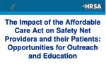 The Impact of the Affordable Care Act on Safety Net Providers and their Patients: Opportunities for Outreach and Educati