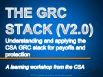 THE GRC STACK ( V2.0) Understanding and applying the CSA GRC stack for payoffs and protection