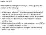 August 29, 2012 Welcome! In order to get to know you, please give me the answers to the following:  What is your full na