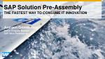 SAP Solution Pre-Assembly THE FASTEST WAY TO CONSUME IT INNOVATION