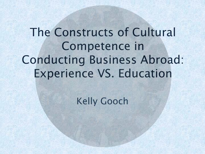 the constructs of cultural competence in conducting business abroad experience vs education n.