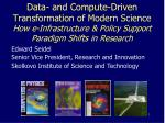 Data- and Compute-Driven Transformation of Modern Science How e-Infrastructure & Policy Support Paradigm Shifts i