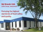 Bel Brands USA Little Chute, Wisconsin Pursuing the highest standards of food safety and quality