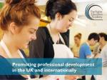 Promoting professional development in the UK and internationally