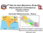 2 nd South Asia Regional Public Procurement Conference Islamabad, Pakistan, (March 25-27, 2014) Country Presentation -