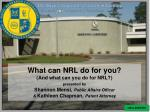 What can NRL do for you? (And what can you do for NRL?) presented by Shannon Mensi,  Public Affairs Officer &  Kathl