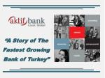 """""""A Story of The Fastest Growing Bank of Turkey"""""""