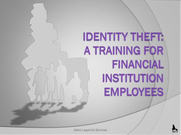 identity theft a training for financial institution employees n.