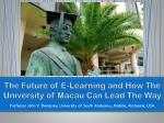 The Future of E-Learning and How The University of Macau Can Lead T he Way