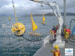 "Protei "" OPEN SOURCE, SHAPE SHIFTING  SAILING ROBOTS, TO EXPLORE AND PROTECT THE OCEANS . """