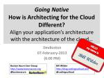 Going Native How is Architecting for the Cloud Different? Align your application's architecture with the architecture o