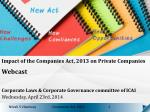 Impact of the Companies Act, 2013 on Private Companies  Webcast Corporate Laws & Corporate Governance committee of I