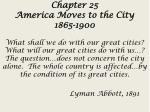 Chapter 25 America Moves to the City 1865-1900