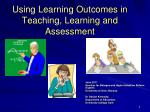 Using Learning Outcomes in Teaching, Learning and Assessment