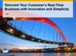 Reinvent Your Customer's Real-Time Business with Innovation and Simplicity