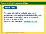 To keep a healthy weight, you must determine the weight that is right for you, and make smart choices to maintain it . A