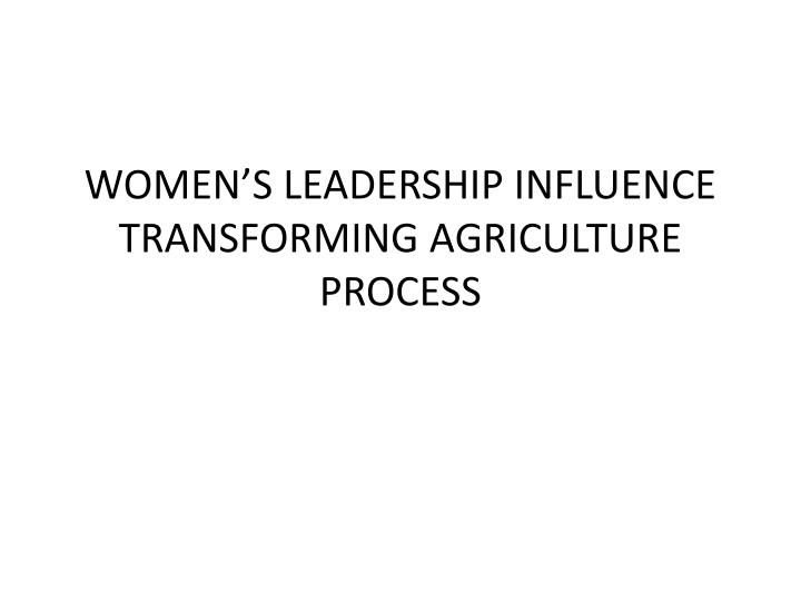women s leadership influence transforming agriculture process n.