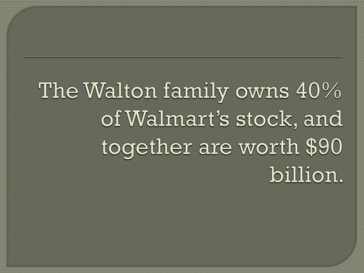 PPT - The Walton family owns 40% of Walmart's stock, and