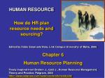 HUMAN RESOURCE How do HR plan resource needs and sourcing?