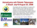Astrophysics with Robotic Telescopes in Brazil: July10-August 20, 2008