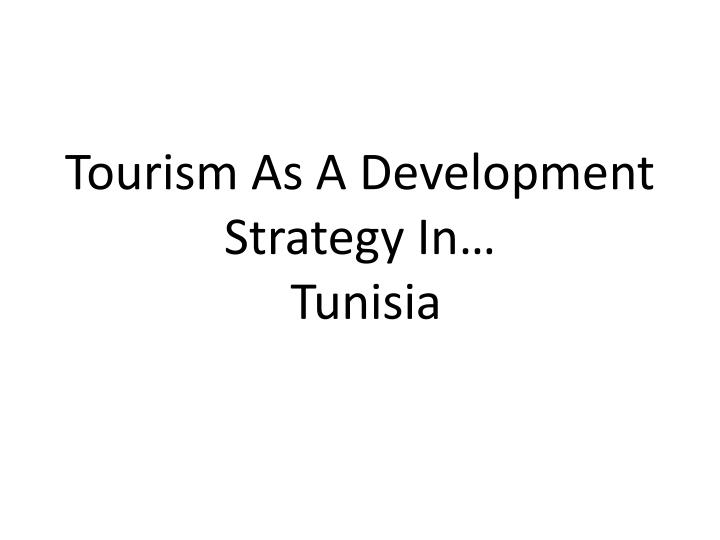 tourism as a development strategy in tunisia n.